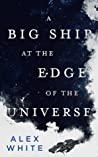 Cover of A Big Ship at the Edge of the Universe.