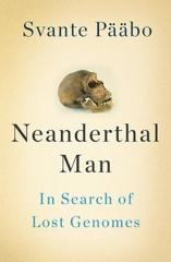 Cover of Neanderthal Man: In Search of Lost Genomes.