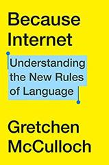 Cover of Because Internet: Understanding the New Rules of Language.