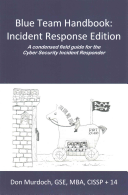 Cover of Blue Team Handbook: Incident Response Edition: A condensed field guide for the Cyber Security Incident Responder..