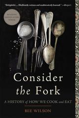 Cover of Consider the Fork: A History of How We Cook and Eat.