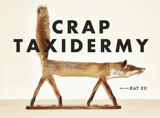 Cover of Crap Taxidermy.