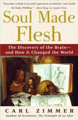 Cover of Soul Made Flesh: The Discovery of the Brain--and How it Changed the World.