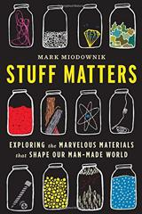 Cover of Stuff Matters: Exploring the Marvelous Materials That Shape Our Man-Made World.