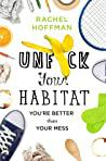 Cover of Unf*ck Your Habitat: You're Better Than Your Mess.