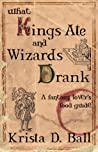 Cover of What Kings Ate and Wizards Drank.
